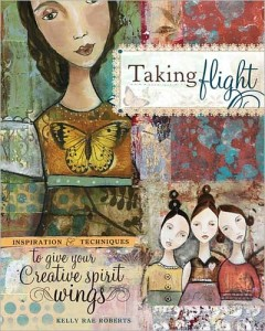 taking flight by kelly rae roberts 240x300 Book Review: Taking Flight by Kelly Rae Roberts